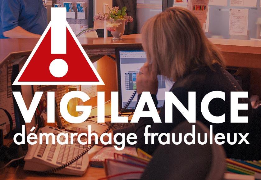 bureau d'accueil - VIGILANCE démarchage frauduleux
